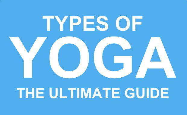 Types of Yoga - The Ultimate Yoga Guide