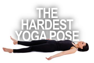 The Hardest Yoga Pose - Don't You Dare Skip Savasana