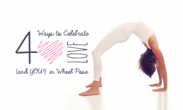 4 Ways to Celebrate Love in Wheel Pose