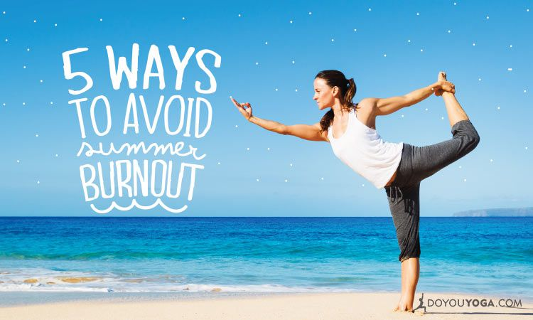 5 Ways To Prevent Summer Burnout