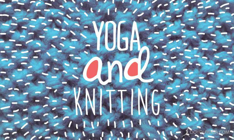 A Crafty Way to Relax: Yoga and Knitting