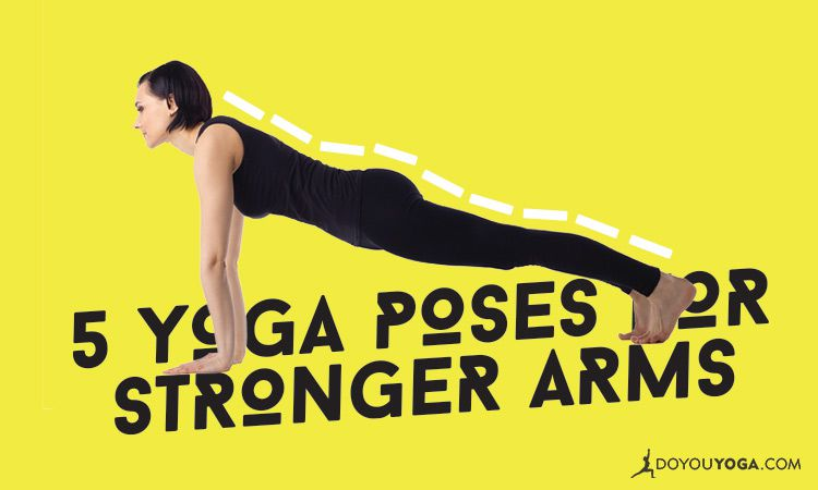 Top 5 Yoga Poses For Stronger And Toned Arms