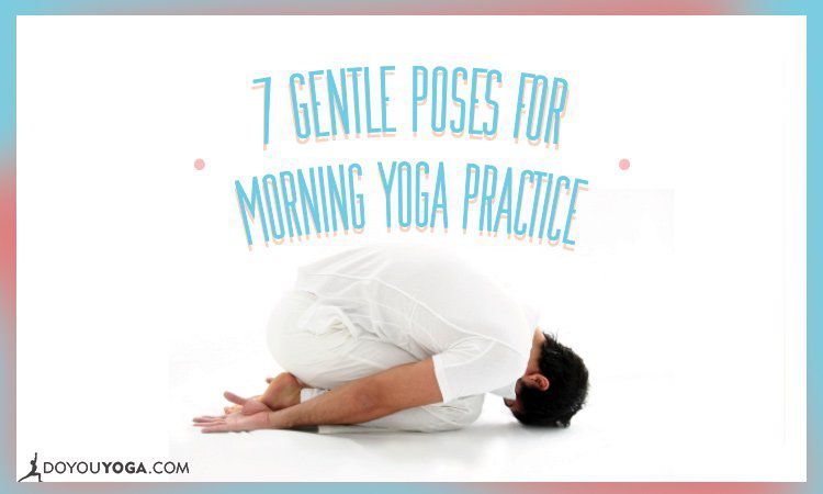 7 Gentle Yoga Poses Before Leaving Your Bed In The Morning Doyouyoga