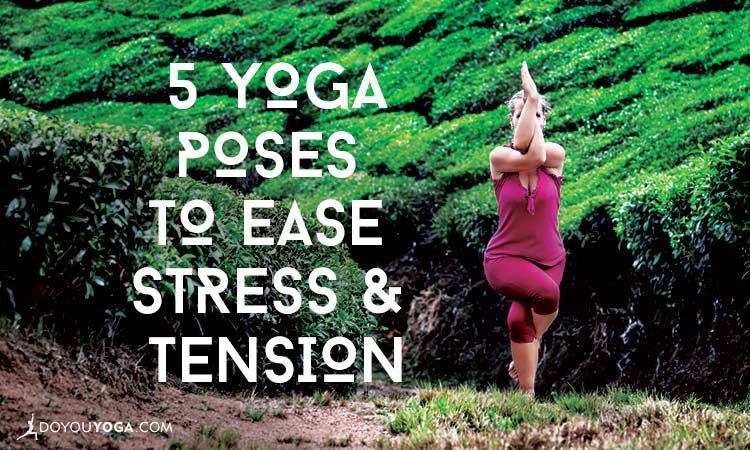 5 Yoga Poses to Help Reduce Stress and Tension