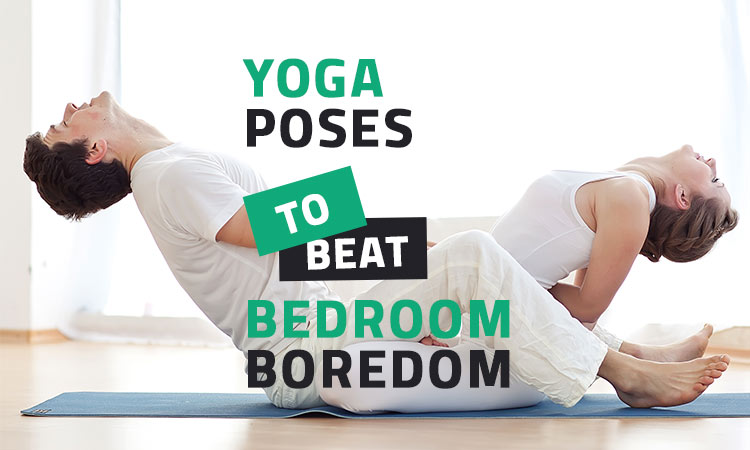 7 Yoga Poses to Banish Boredom in the Bedroom