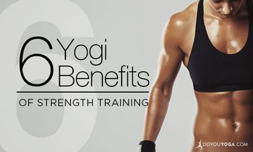 6 Benefits Of Strength Training For Yogis
