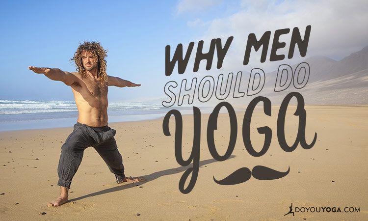 7 Reasons Why Men Should Do Yoga