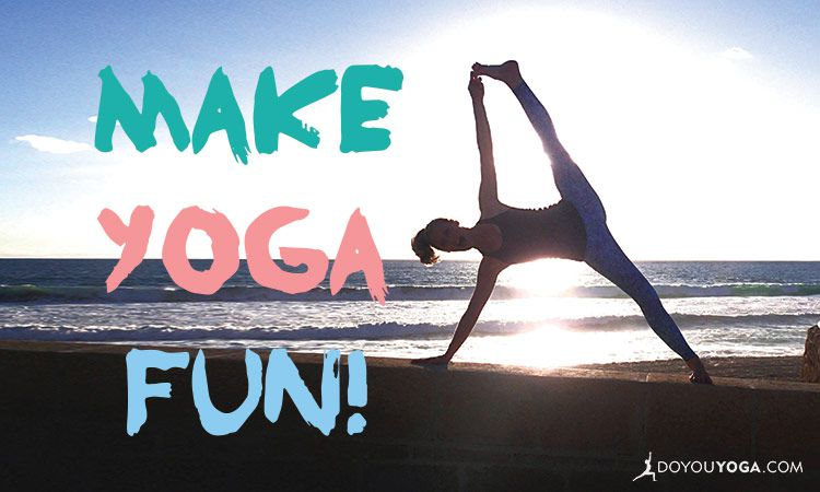 7 Tips To Make Your Yoga Practice Hella Fun