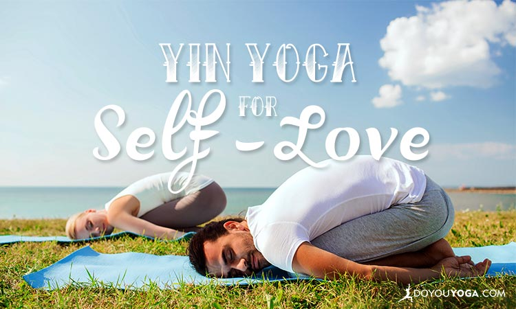 Part Two Yin Yoga For a Juicy Injection of Self-Love