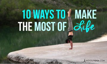 Top 10 Suggestions For Making The Most of This Life