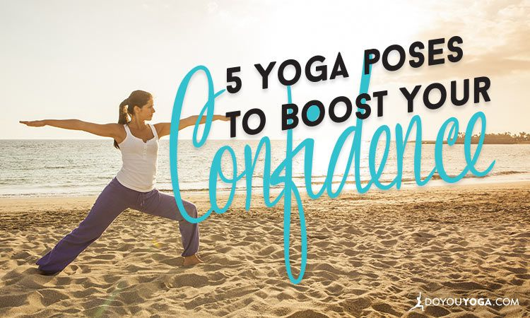 5 Yoga Poses for Confidence and Inner Strength