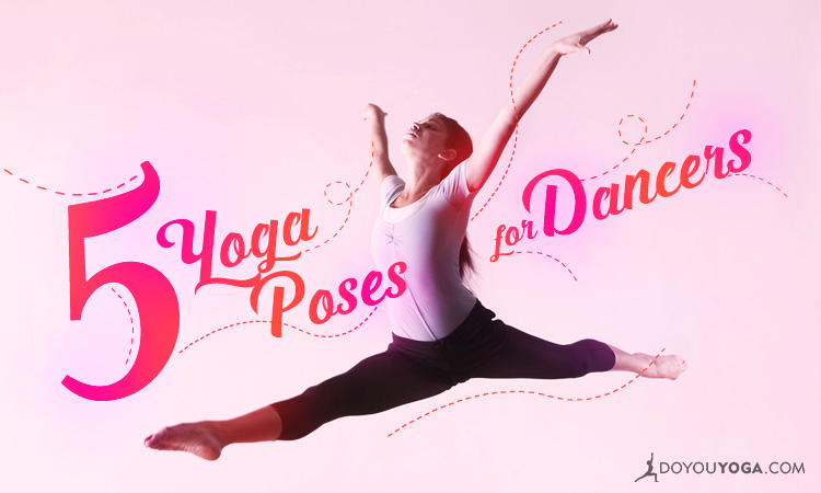 Top 5 Yoga Poses For Dancers
