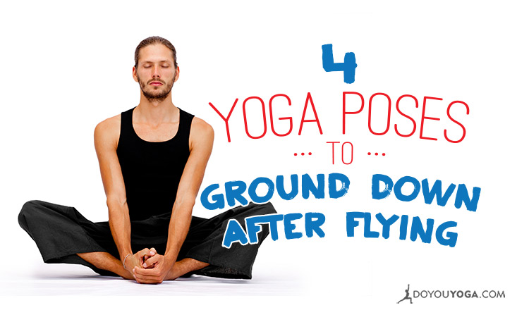 4 Poses to Ground Your Energy After Flying