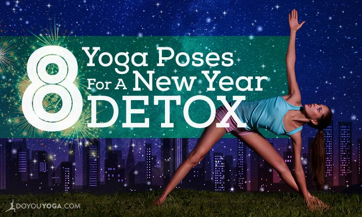 8 Yoga Poses to Detox Your Way Into a Fabulous New Year