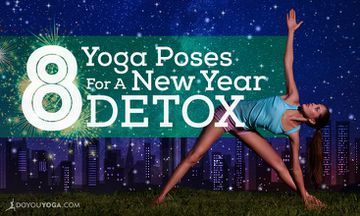 8 Yoga Poses to Detox Your Way to a Fabulous New Year