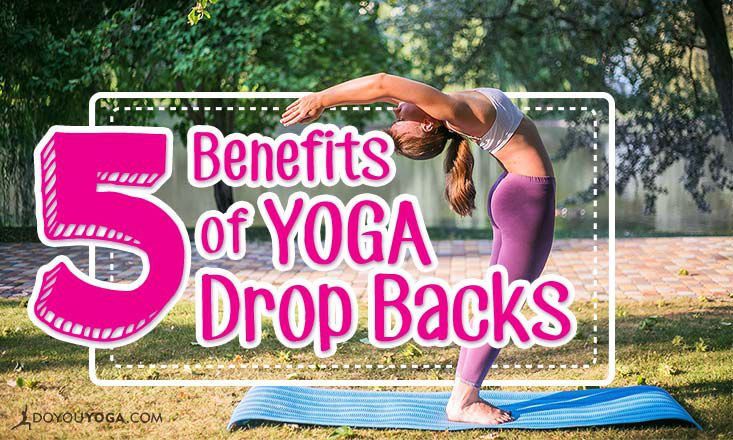 Top 5 Benefits of the Yoga Drop Back