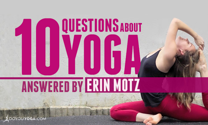 10 Questions About Yoga Answered by Erin Motz