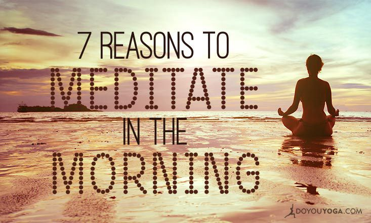 7 Life-Affirming Reasons to Meditate In The Morning