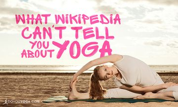 7 Things Wikipedia Can't Tell You About Yoga
