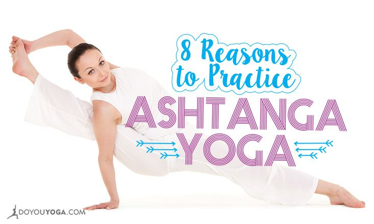 8 Reasons to Practice Ashtanga Yoga