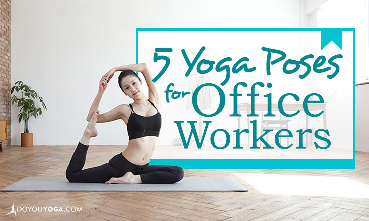 5 Yoga Poses for Office Workers