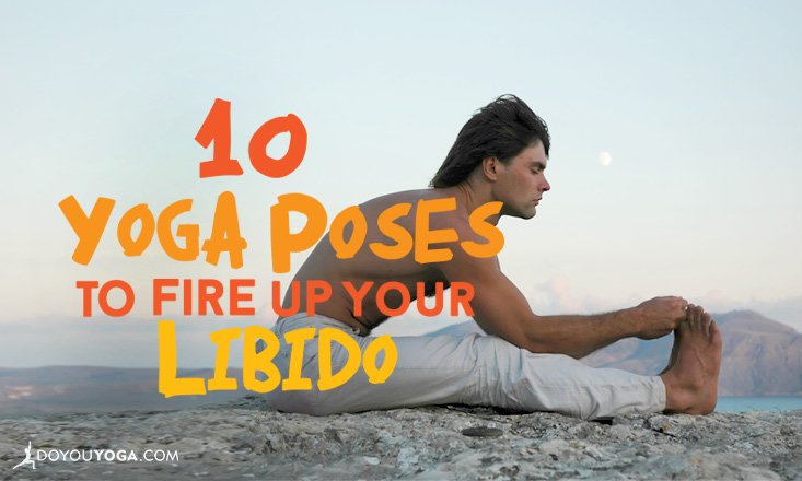 10 Yoga Poses to Banish Stress and Fire Up Your Libido