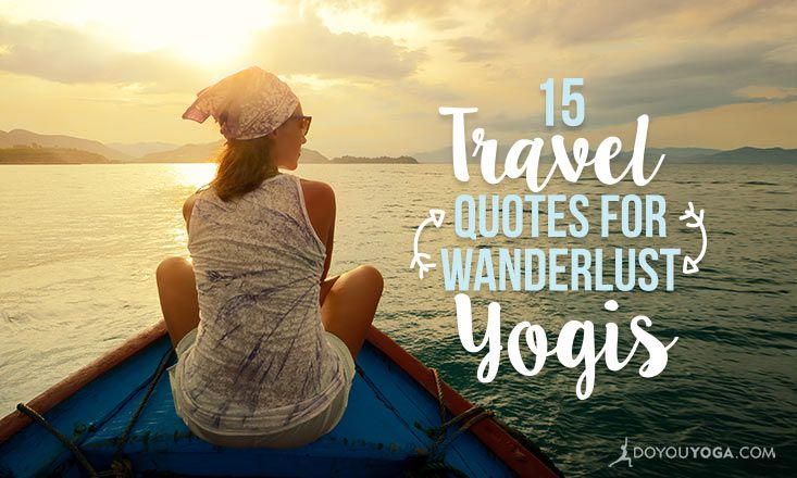 15 Inspiring Quotes For Travelers And Wanderlust Yogis Doyouyoga