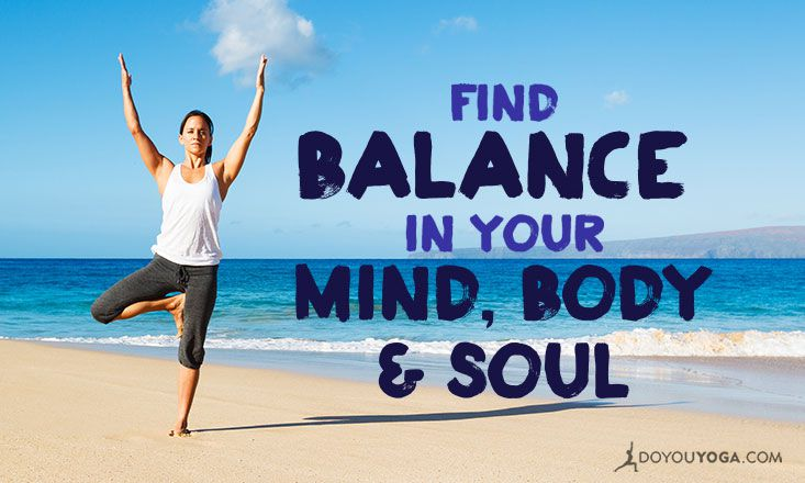 simple ways to balance your mind body and soul  doyouyoga
