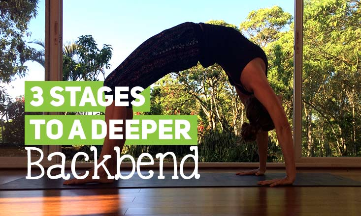 3 Stages to a Deeper Yoga Backbend