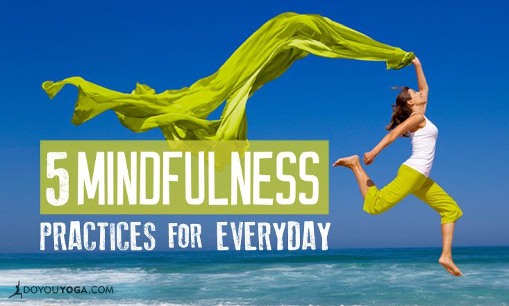 5 Easy Ways to Bring Mindfulness Into Your Day