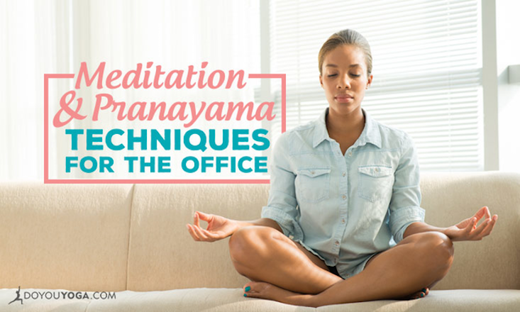 5 Meditation and Pranayama Techniques to Relax at the Office