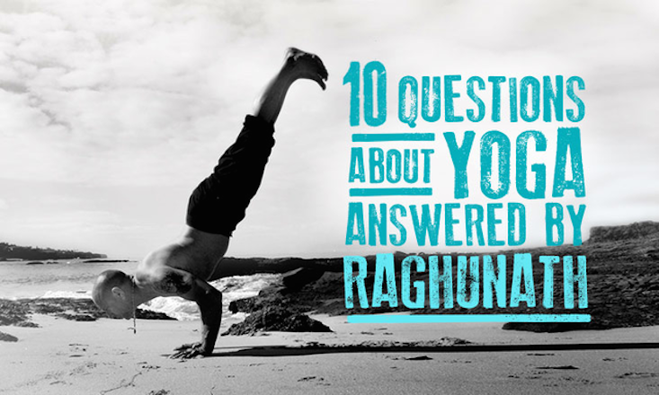 10 of Your Questions about Yoga Answered by Raghunath