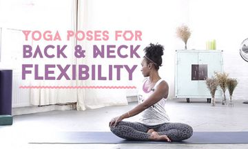5 Yoga Poses to Increase Back and Neck Flexibility