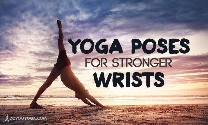 7 Yoga Poses to Develop Wrist Strength