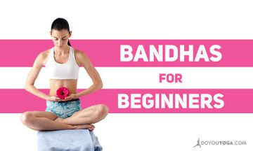 A Beginner's Guide to Bandhas