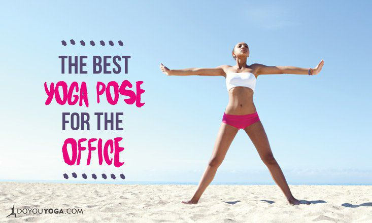 The Single Best Yoga Pose to Take to the Office