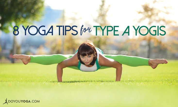 8 Yoga Tips for Type A Yogis