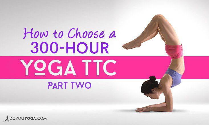 How to Choose a 300-Hour Yoga Teacher Training Course (Part Two)