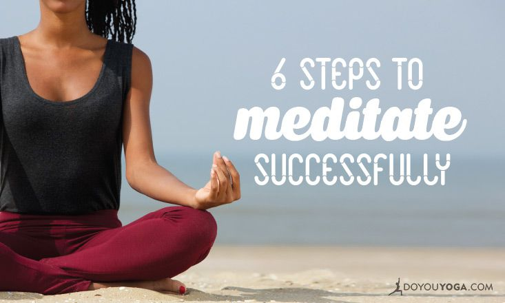 6 Important Steps to a Successful Meditation Practice