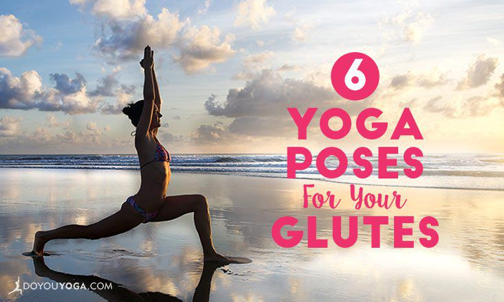 6 Yoga Poses That Activate the Glutes