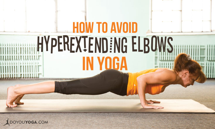 how to avoid hyperextending elbows in yoga poses