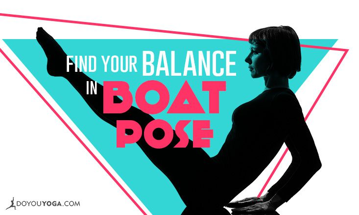19 Tips To Find Your Balance In Boat Pose