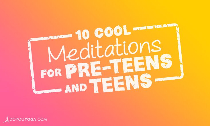 meditations for pre-teens and teens