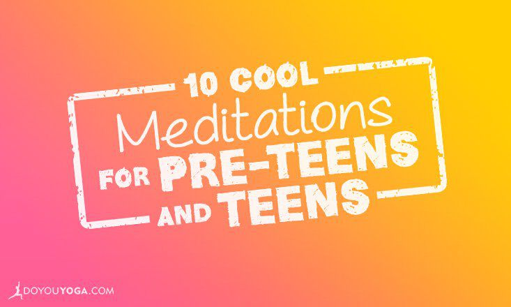 10 Cool Meditations for Pre-Teens and Teens