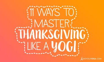 11 Ways To Master Thanksgiving Like A Yogi