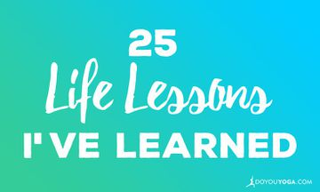 25 Life Lessons I've Already Learned