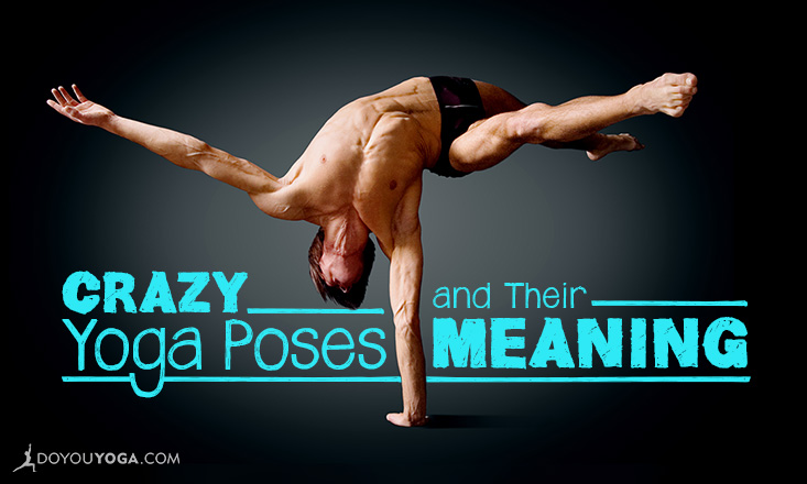 3 Crazy Yoga Poses and the Meaning Behind Them