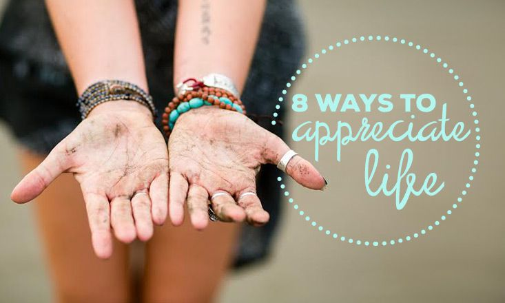 8 Ways to Appreciate Life