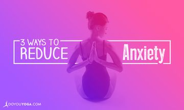 3 Ways to Reduce Anxiety