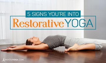 5 Signs That You're Into Restorative Yoga